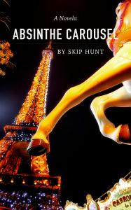 Release Of Skip Hunt Novella Called Absinthe Carousel On Amazon